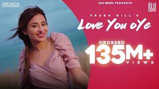 Love You Oye (Official Video)   Prabh Gill ft Sweetaj   Mahira  Latest Punjabi Song   OldSkool Music