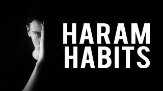 HARAM HABITS (Powerful)