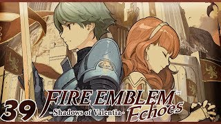 WE'RE FINALLY BACK    Let's Play Fire Emblem Echoes: Shadows of Valentia Part 39 w/ ShadyPenguinn