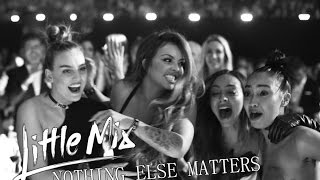 Little Mix - Nothing Else Matters [FANMDADE MUSIC VIDEO]