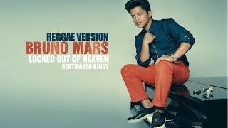 Bruno Mars - Locked Out Of Heaven [ReggaeVersion]