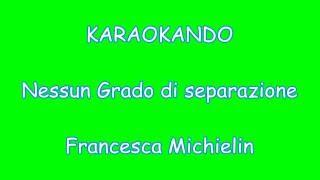 Karaoke Italiano - Nessun grado di separazione - Francesca Michielin