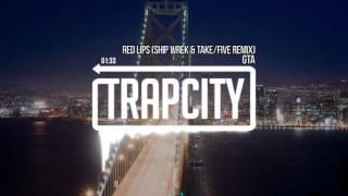 GTA - Red Lips (Ship Wrek & Take/Five Remix)