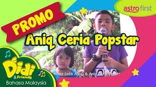 Didi & Friends: [Promo Astro First] Aniq Ceria Popstar