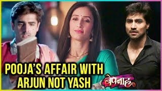Pooja Had An AFFAIR With Arjun And NOT Yash   SHOCKING TRUTH   Bepannah - बेपनाह