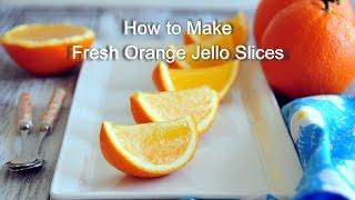 How to Make Fresh Orange Jello Slices