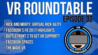 VR Roundtable - Episode 32 (Rick and Morty, Abrash - 'Full AR 5-years away', Facebook Spaces + More)