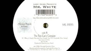 Larry Heard Presents Mr. White: The Sun Can't Compare (Long Version)
