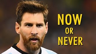 Lionel Messi  - Now or Never - Russia 2018  (HD)