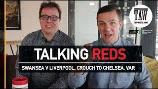 Talking Reds: Swansea v Liverpool, Crouch To Chelsea and Video Refs