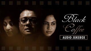 Black Coffee   Full Audio Jukebox   Atanu Bose   Saswata Chatterjee   Paoli Dam   2017