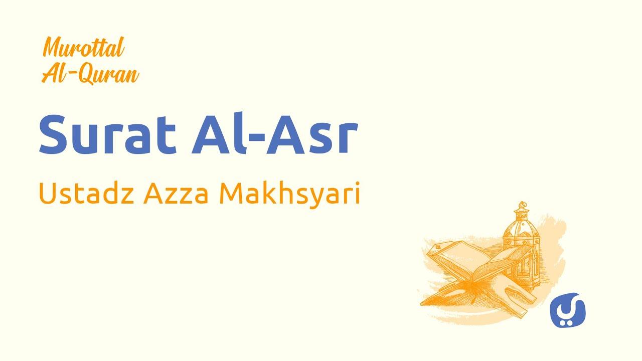 Murottal AlQuran Merdu: Surat Al Asr - Murottal AlQuran dan Terjemahannya - Ustadz Azza Makhsyari