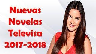 Nuevas novelas televisa 2017-2018