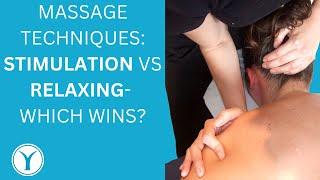 Stimulation vs Relaxing massage techniques