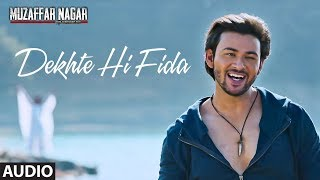 Dekhte Hi Fida Full Audio Song | Muzaffarnagar - The Burning Love | Mohit Chauhan