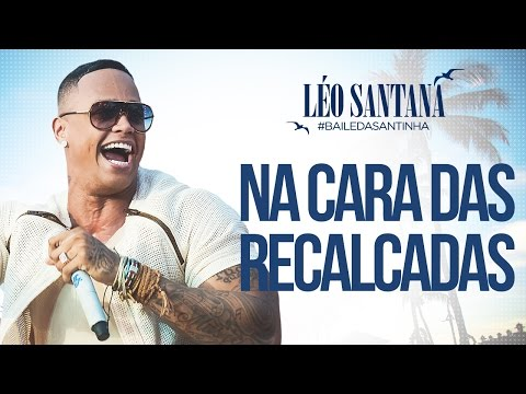 LÉO SANTANA | NA CARA DAS RECALCADAS (CLIPE OFICIAL) DVD #BaileDaSantinha