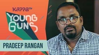 Pradeep Rangan - Young Guns - Kappa TV