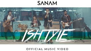 Sanam - Ishtyle (Official Music Video)