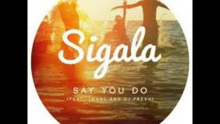 Sigala ft DJ Fresh & Imani - Say You Do (Tom Zanetti & K O Kane Remix)