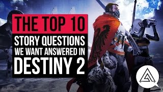 Top 10 Story Questions We Want Answers To In Destiny 2