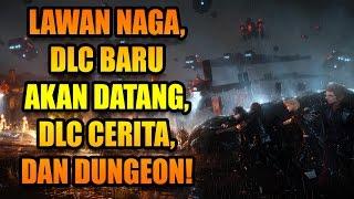Final Fantasy 15 - Lawan Naga, DLC Baru Tanggal 24 Januari, & DUNGEON!