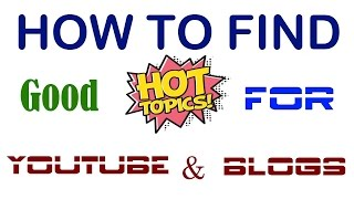How to Find Hot Topics for YouTube Videos & Blogs - Video Idea