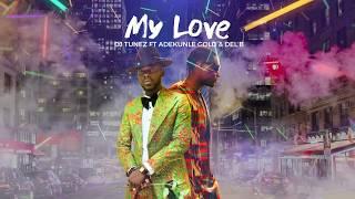 DJ Tunez My Love Ft Adekunle Gold - (Lyrics)