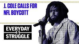 J. Cole Calls for NFL Boycott | Everyday Struggle