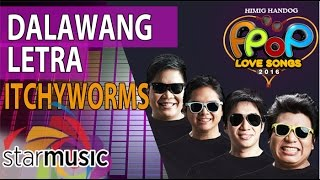 Itchyworms - Dalawang Letra (Official Lyric Video)