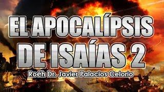 EL APOCALIPSIS DE ISAÍAS 24 [Parte2] - Roeh Dr Javier Palacios Celorio