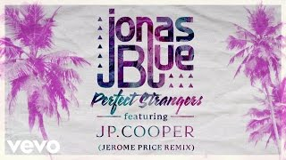 Jonas Blue - Perfect Strangers (Jerome Price Remix) ft. JP Cooper