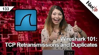Wireshark 101: TCP Retransmissions and Duplicates, HakTip 133