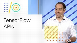 Get started with TensorFlow's High-Level APIs (Google I/O '18)