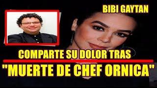 BIBI GAYTAN COMPARTE SU DOLOR tras la MUERTE DEL CHEF ORNICA