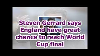 Steven Gerrard says England have great chance to reach World Cup final