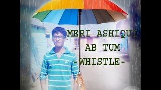 Meri Aashiqui Ab Tum Hi Ho | Aashiqui 2 |Pankaj Shilpkar | Whistle