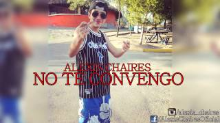 NO TE CONVENGO - ALEXIS CHAIRES
