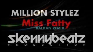 Million Stylez  - Miss Fatty !BALKAN REMIX! (prod. by SkennyBeatz)