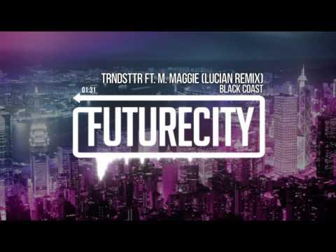 Black Coast - TRNDSTTR ft. M. Maggie (Lucian Remix)
