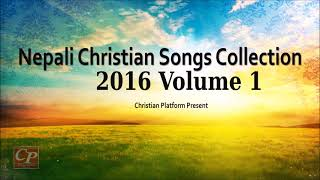 Nepali Christian Song Collection of 2016 | Vol 1 | Play Nonstop