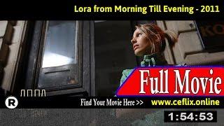 Watch: Lora ot sutrin do vecher (2011) Full Movie Online