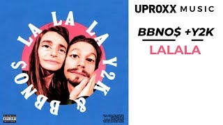 BBNO$ f. Y2K - LaLaLa (AUDIO) - UPROXX ARTIST ON THE RISE