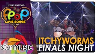 Itchyworms - Himig Handog P-Pop Love Songs 2016 Finals Night