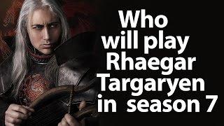 Who will play Rhaegar Targaryen in Game of Thrones season 7