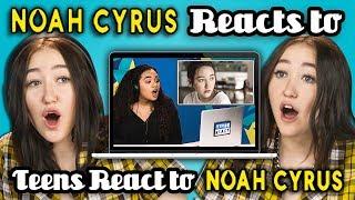 NOAH CYRUS REACTS TO TEENS REACT TO NOAH CYRUS