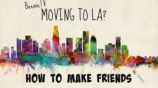 MOVING TO LA? HOW TO MAKE FRIENDS