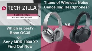 Sony MDR 1000 X VS Bose QC35 - Which is the King of Wireless Noise Cancelling Headphones?