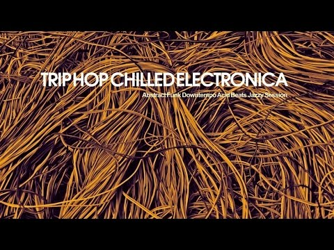 Best Trip Hop Chilled Electronica - 2 Hours of Abstract Funk Downtempo Acid Beats (HQ)
