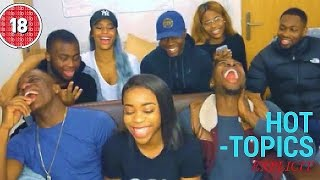 HOT TOPICS - SEX, BODYCOUNTS, FINESSERS, RELATIONSHIPS + BLOOPERS