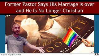 Former Pastor Says His Marriage Is over and He Is No Longer Christian ✝️